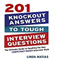 201 Knockout Answers to Tough Interview Questions: The Ultimate Guide to Handling the New Competency-Based Interview Style Audiobook by Linda Matias Narrated by Walter Dixon