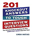 201 Knockout Answers to Tough Interview Questions: The Ultimate Guide to Handling the New Competency-Based Interview Style | Linda Matias