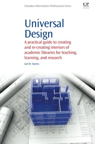 Universal Design: A Practical Guide to Creating and Re-Creating interiors of Academic Libraries for Teaching, Learning, and Research (Chandos Information Professional Series) by Chandos Publishing