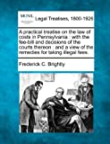 A practical treatise on the law of costs in Pennsylvania : with the fee-bill and decisions of the courts thereon : and a view of the remedies for taking illegal Fees, Frederick C. Brightly, 1240065256