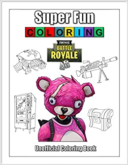 Super Fun Coloring Unofficial Fortnite Battle Royale