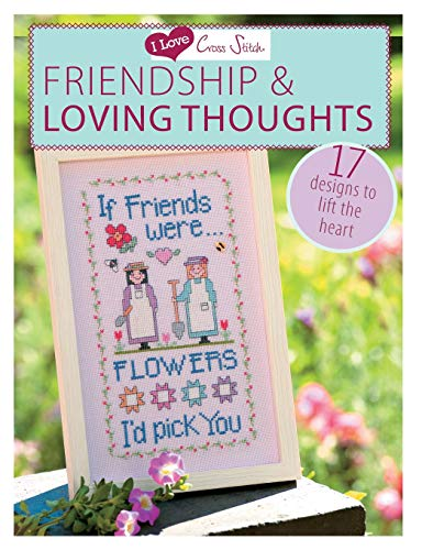 I Love Cross Stitch Friendship & Loving Thoughts: 17 Designs to Lift the Heart ()