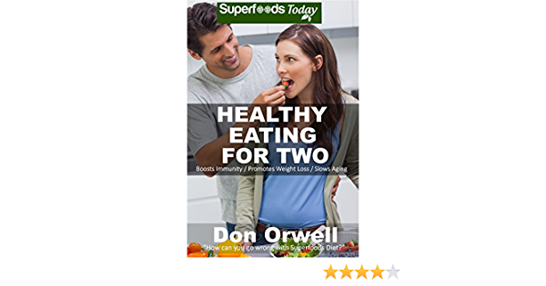 Healthy Eating For Two: Over 190 Quick & Easy Gluten Free Low Cholesterol Whole Foods Cooking For Two Recipes full of Antioxidants & Phytochemicals (Natural Weight Loss Transformation Book 198)