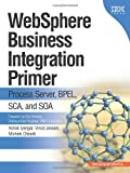 WebSphere Business Integration Primer: Process Server, BPEL, SCA, and SOA (The developerWorks Series)
