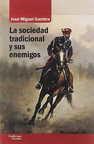 La sociedad tradicional y sus enemigos (Análisis y crítica) por Gambra Gutiérrez, José Miguel