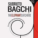 The Elephant Catchers   Subroto Bagchi