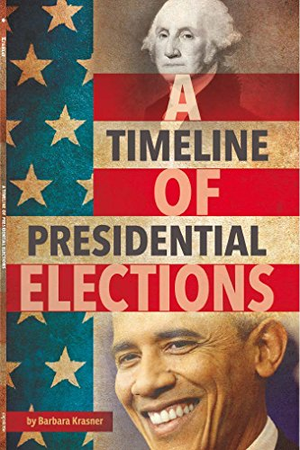A Timeline of Presidential Elections (Presidential Politics) ()