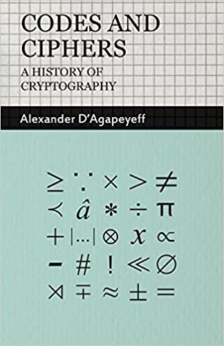 Codes and Ciphers - A History of Cryptography: Alexander D