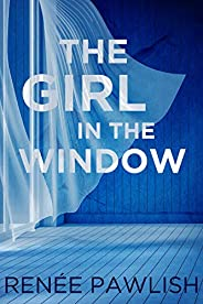 The Girl in the Window: A Novel of Psychological Suspense
