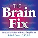 The Brain Fix: What's the Matter with Your Gray Matter: Improve Your Memory, Moods, and Mind Audiobook by Ralph Carson Narrated by Joel Richards