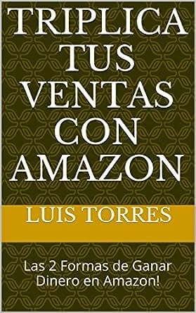 Amazon.com: Triplica Tus Ventas Con Amazon: Las 2 Formas