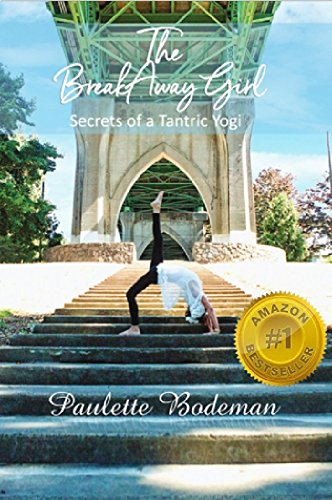 The BreakAway Girl: Secrets of a Tantric Yogi by [Bodeman, Paulette ]