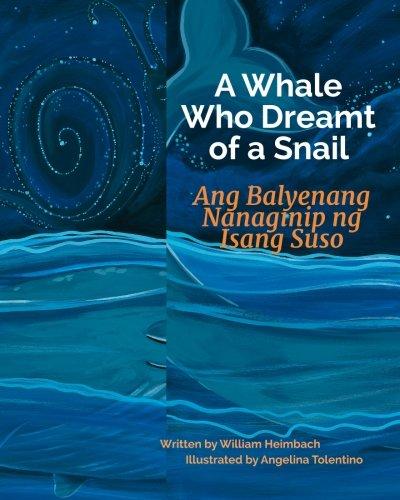 A Whale Who Dreamt of a Snail: Ang Balyenang Nanaginip ng Isang Suso : Babl Children