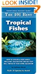 The 101 Best Tropical Fishes: How to...