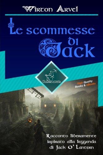 Le scommesse di Jack (Racconto celtico): Racconto liberamente ispirato alla leggenda di Jack O' Lantern, alla festa celtica di Samhain e alle origini di Halloween (Italian (Leggende Halloween)