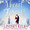 I Heart Forever: I Heart Series, Book 7 Audiobook by Lindsey Kelk Narrated by Cassandra Harwood