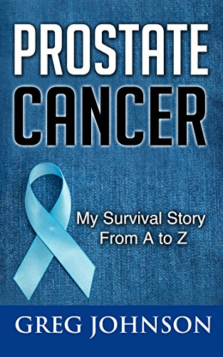 Prostate Cancer: My Survival Story From A to Z by [Johnson, Greg]