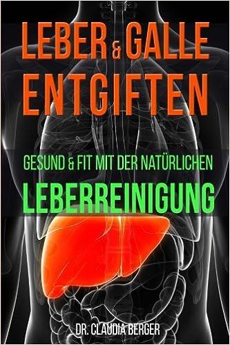 Leber & Galle entgiften – Gesund & Fit mit der natürlichen ...