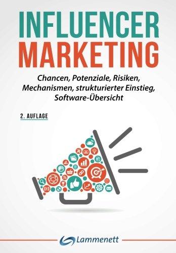 Influencer Marketing: Chancen, Potenziale, Risiken, Mechanismen,  strukturierter Einstieg, Softwareübersicht