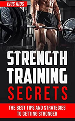 Strength Training: The Best Tips and Strategies to Getting Stronger (Exercise and Fitness Book 2)