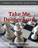 Take Me Deeper Lord (Kingdom Living Bible Study Course Book 2)