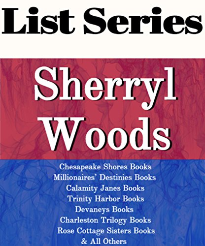 SHERRYL WOODS: SERIES READING ORDER: CHESAPEAKE SHORES BOOKS, MILLIONAIRES' DESTINIES BOOKS, OCEAN BREEZE BOOKS, SEAVIEW BOOKS, SWEET MAGNOLIAS BOOKS, DEVANEY BOOKS BY SHERRYL WOODS