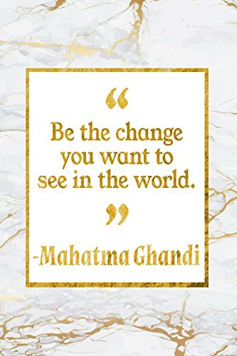 Download Be The Change You Want To See In The World: Gold Marble Mahatma Ghandi Quote Inspirational Notebook pdf epub