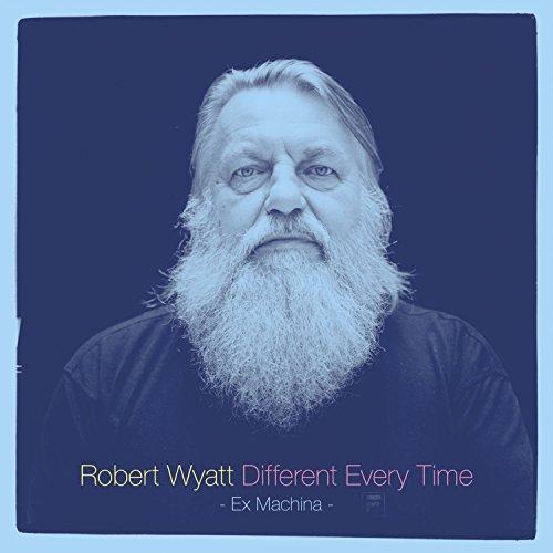 Robert Wyatt - Different Every Time - Zortam Music