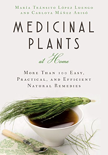 Medicinal Plants at Home: More Than 100 Easy, Practical, and Efficient Natural Remedies cover