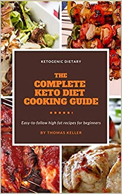 The complete keto diet cookbook for beginners,complete 150simple easy to prep highfat ketogenic recipes,keto diet meal plan: (low carb snack,keto fat bombs,keto breakfast,keto desserts,keto meal)