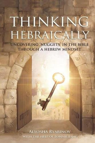 Thinking Hebraically: Uncovering Nuggets in the Bible Through a Hebrew Mindset