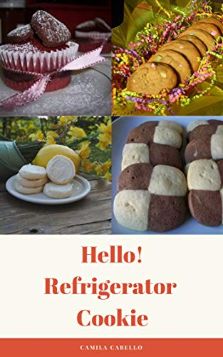 (Hello! Refrigerator Cookie: 50 Best Delicious Refrigerator Cookie Recipes Ever! (How To Make Cookies, Best Cookies Cookbook, Southern Cookie Cookbook, Cookie Icing)