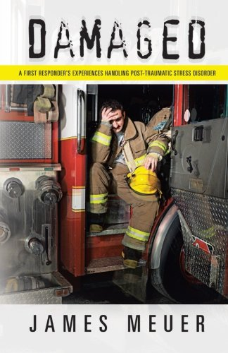 Damaged: A First Responder's Experiences Handling Post-Traumatic Stress Disorder [James Meuer] (Tapa Blanda)