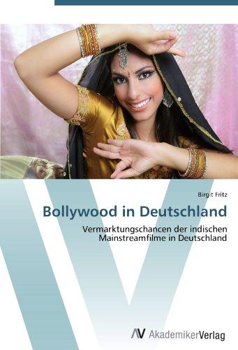 Bollywood in Deutschland: Vermarktungschancen der indischen Mainstreamfilme in Deutschland (German Edition)