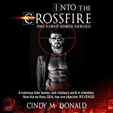 Into the Crossfire: First Force Audiobook by Cindy McDonald Narrated by Kevin Iggens
