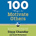 100 Ways to Motivate Others, Third Edition: How Great Leaders Can Produce Insane Results Without Driving People Crazy Audiobook by Steve Chandler, Scott Richardson Narrated by Fred Stella