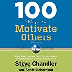 100 Ways to Motivate Others, Third Edition: How Great Leaders Can Produce Insane Results Without Driving People Crazy | Steve Chandler,Scott Richardson