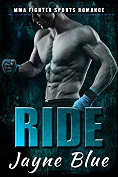 Ride: MMA Fighter Sports Romance (Uncaged Book 1) by [Blue, Jayne]