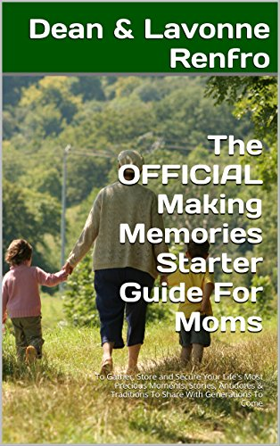 (The OFFICIAL Making Memories Starter Guide For Moms: To Gather, Store and Secure Your Life's Most Precious Moments, Stories, Antidotes & Traditions To Share With Generations To Come)