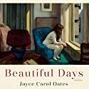 Beautiful Days: Stories Audiobook by Joyce Carol Oates Narrated by Tavia Gilbert, Stephen Graybill, Caitlin Kelly