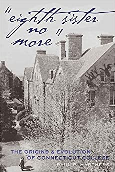 Book «Eighth Sister No More»: The Origins and Evolution of Connecticut College (History of Schools and Schooling)