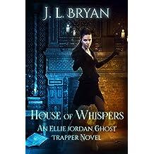 House of Whispers (Ellie Jordan, Ghost Trapper Book 5)