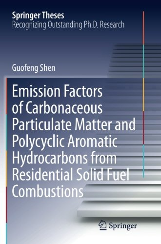 Emission Factors of Carbonaceous Particulate Matter and Polycyclic Aromatic Hydrocarbons from Residential Solid Fuel Combustions (Springer Theses)