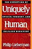 Uniquely Human: The Evolution of Speech, Thought, and Selfless Behavior, Philip Lieberman, 0674921836