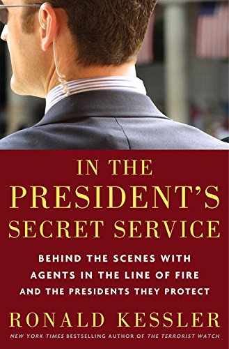 In the President's Secret Service: Behind the Scenes with Agents in the Line of Fire and the Presidents They Protect (World Best Secret Intelligence Services)