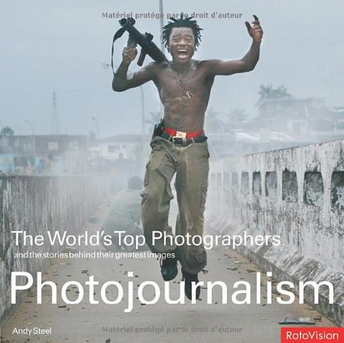 The World's Top Photographers: Photojournalism: And the Stories Behind Their Greatest Images (The Worlds Top Photographers)