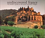 Undiscovered France. An insider's guide to the most beautiful villages by unknown (29-Jun-1905) Paperback