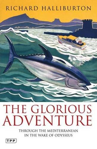 The Glorious Adventure: Through the Mediterranean in the Wake of Odysseus (Tauris Parke Paperbacks)