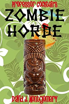 Professor Cocktail's Zombie Horde: Recipes for the World's Most Lethal Drink (English Edition) de [Montgomery, David J.]