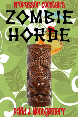 Professor Cocktail's Zombie Horde: Recipes for the World's Most Lethal -
